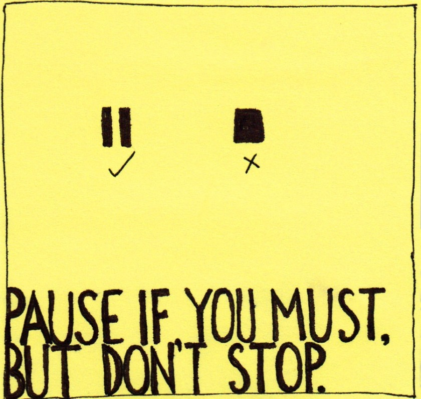 Pause if you must, but don't stop
