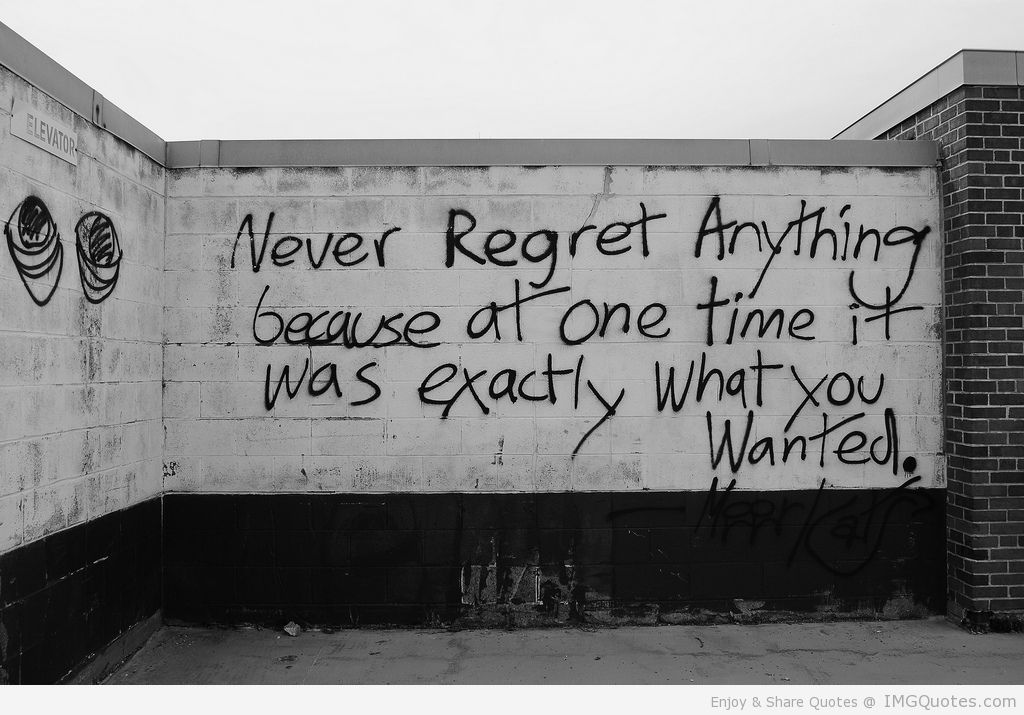 Great Never Regret Anything Quote